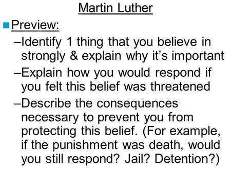 Martin Luther Preview: –Identify 1 thing that you believe in strongly & explain why it's important –Explain how you would respond if you felt this belief.