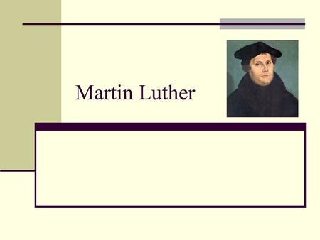 Martin Luther. Martin Luther was born November 10, 1483 and died February 18, 1546.