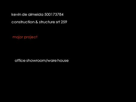 Kevin de almeida 500173784 construction & structure srt 259 office showroom/ware house major project.