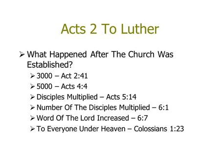 Acts 2 To Luther  What Happened After The Church Was Established?  3000 – Act 2:41  5000 – Acts 4:4  Disciples Multiplied – Acts 5:14  Number Of The.
