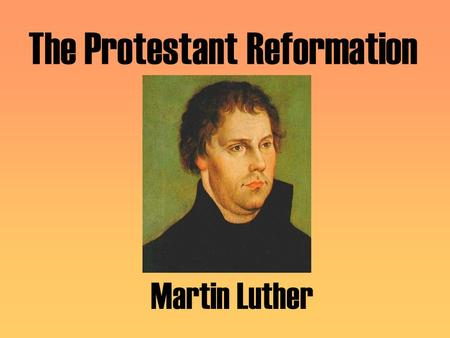 The Protestant Reformation Martin Luther. A lightening bolt struck near to him as he was returning to school. Terrified, he cried out, Help, St. Anne!