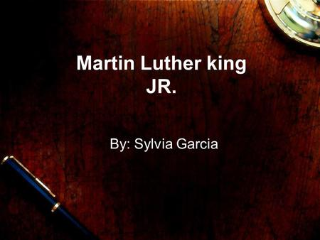 Martin Luther king JR. By: Sylvia Garcia. Martin Luther King JR. MARTIN LUTHER KING.JR WAS BORN IN JANUARY 15, 1929 in Atlanta, Georgia. Martin Luther.