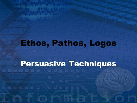 Ethos, Pathos, Logos Persuasive Techniques. Types of Persuasion Ethos – Moral Character Pathos – Emotion Logos – Logic/Reason.
