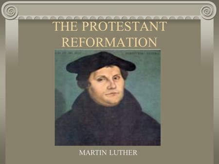 THE PROTESTANT REFORMATION MARTIN LUTHER. What does the word Reformation mean? Reformation: A change (an improvement) Last test of the year will be essay.