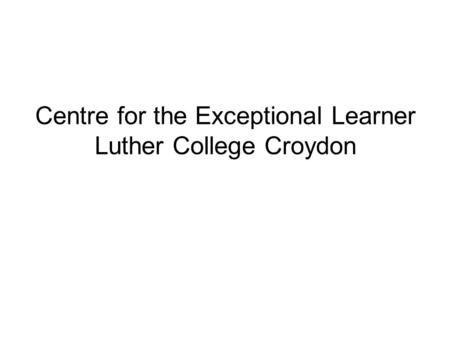 Centre for the Exceptional Learner Luther College Croydon.