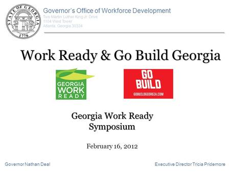 Work Ready & Go Build Georgia Governor's Office of Workforce Development Two Martin Luther King Jr. Drive 1104 West Tower Atlanta, Georgia 30334 Executive.