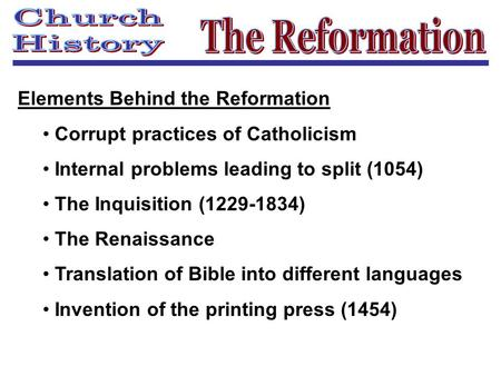 Elements Behind the Reformation Corrupt practices of Catholicism Internal problems leading to split (1054) The Inquisition (1229-1834) The Renaissance.