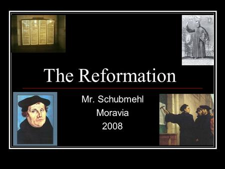 The Reformation Mr. Schubmehl Moravia 2008 The Renaissance & The Church THINK! How Might The Changes Of The Renaissance Have Effected The Church???