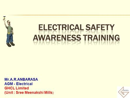 Mr.A.R.ANBARASA AGM - Electrical GHCL Limited (Unit : Sree Meenakshi Mills )