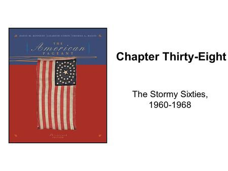 Chapter Thirty-Eight The Stormy Sixties, 1960-1968.