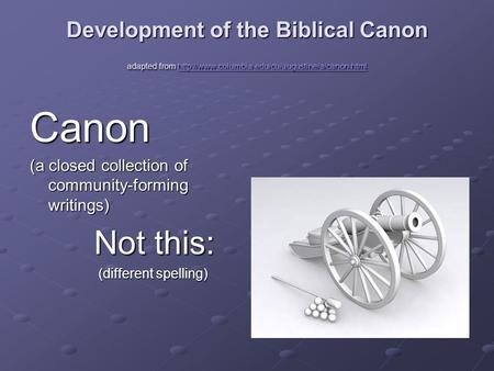 Development of the Biblical Canon adapted from   Canon.
