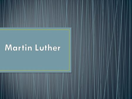 Martin Luther was a monk and professor at the University of Wittenberg, where he lectured on the Bible. Through his study of the Bible, Luther came to.
