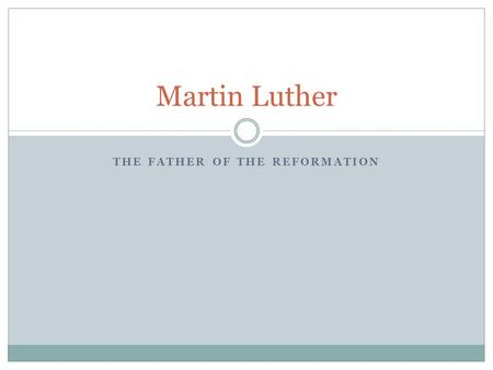"THE FATHER OF THE REFORMATION Martin Luther. Background Information A Monk in The Church. ""The Church"" was the Christian Church of the world. ¨The church's."