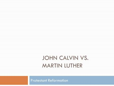 JOHN CALVIN VS. MARTIN LUTHER Protestant Reformation.