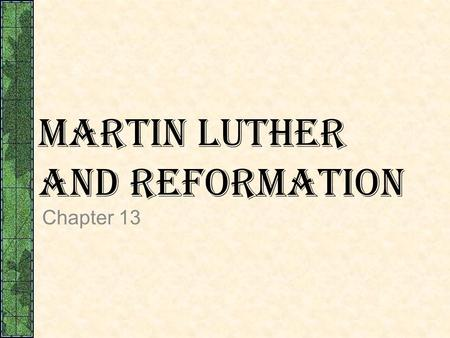 Martin Luther and Reformation Chapter 13. Prelude to Reformation  Christian or Northern Renaissance Humanism  Christian Humanists  Desiderius Erasmus.