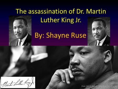 The assassination of Dr. Martin Luther King Jr. By: Shayne Ruse.