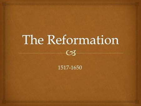 The Reformation 1517-1650.