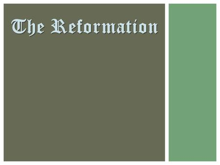 The Reformation ENGAGE Write a list in your journals that answers the following question: Write a list in your journals that answers the following question: