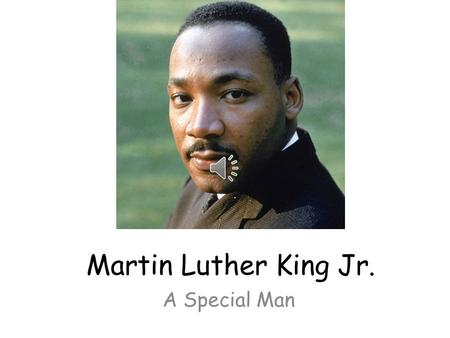 Martin Luther King Jr. A Special Man Martin Luther King Jr. was born in 1929. He died in 1968.