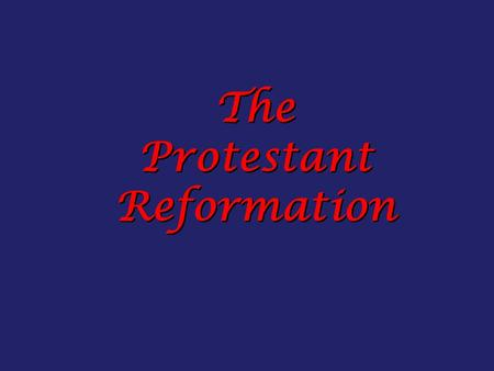 The Protestant Reformation. Causes of the Reformation?  Church corruption  Anger of Holy Roman Empire towards Church  Efforts of reformers, like Martin.