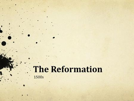 The Reformation 1500s. Issues with the Church People felt like church leaders were too interested in becoming wealthy & powerful. Secular ideas spread.