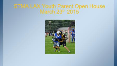 STMA LAX Youth Parent Open House March 23 th 2015.