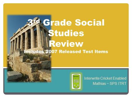 Interwrite Cricket Enabled Mathias ~ SPS ITRT 3 rd Grade Social Studies Review Includes 2007 Released Test Items.