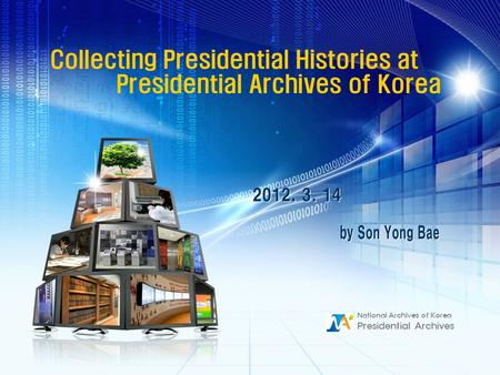 Collecting Presidential Histories at Presidential Archives of Korea National Archives of Korea Presidential Archives.