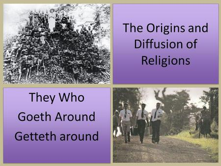 The Origins and Diffusion of Religions They Who Goeth Around Getteth around They Who Goeth Around Getteth around.