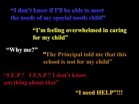 """I'm feeling overwhelmed in caring for my child"" ""Why me?"" ""I need HELP""!!!"