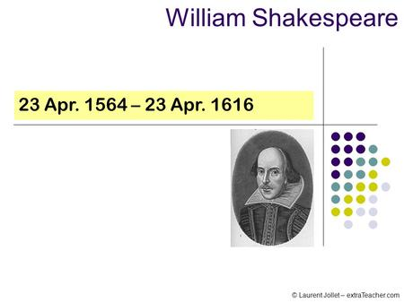 23 Apr. 1564 – 23 Apr. 1616 William Shakespeare © Laurent Jollet – extraTeacher.com.
