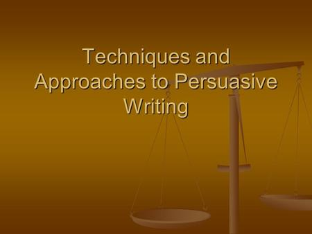 Techniques and Approaches to Persuasive Writing. Appeal to Emotion The writer appeals to the fear, anger, joy, or other emotions of the reader. The writer.