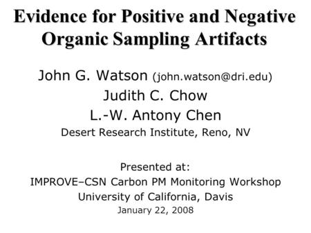 Evidence for Positive and Negative Organic Sampling Artifacts John G. Watson Judith C. Chow L.-W. Antony Chen Desert Research Institute,