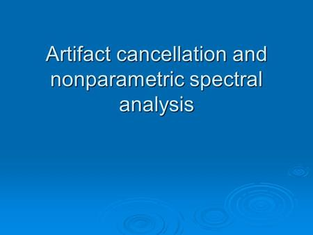 Artifact cancellation and nonparametric spectral analysis.