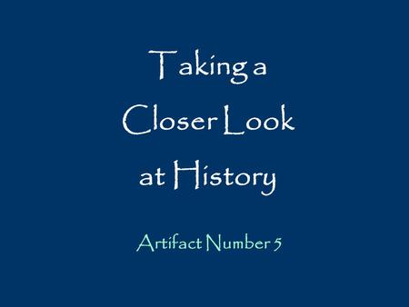 Taking a Closer Look at History Artifact Number 5.