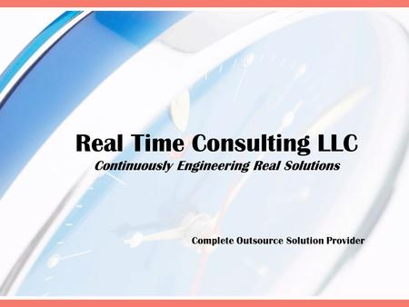 Real Time Consulting LLC Continuously Engineering Real Solutions Complete Outsource Solution Provider.