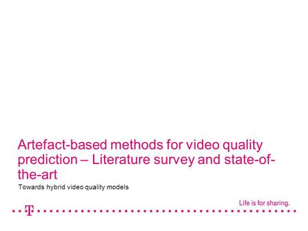 Artefact-based methods for video quality prediction – Literature survey and state-of- the-art Towards hybrid video quality models.