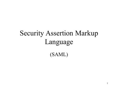 1 Security Assertion Markup Language (SAML). 2 SAML Goals Create trusted security statements –Example: Bill's address is and he was authenticated.