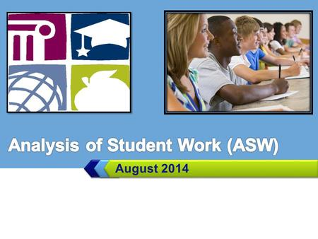 LOGO August 2014. The Basics What is the Analysis of Student Work (ASW)? ASW is the process North Carolina has decided to implement in order to obtain.