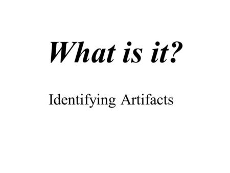 What is it? Identifying Artifacts. Source: Biblical Archaeology Review, January/February 2000, p. 13. Artifact 1.
