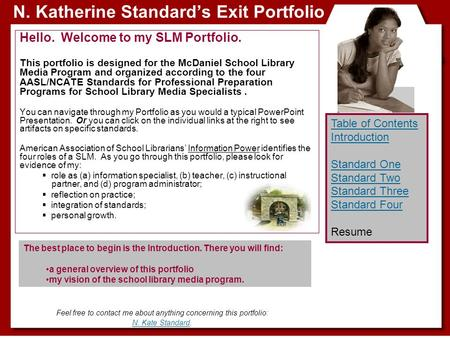 N. Katherine Standard's Exit Portfolio Hello. Welcome to my SLM Portfolio. This portfolio is designed for the McDaniel School Library Media Program and.