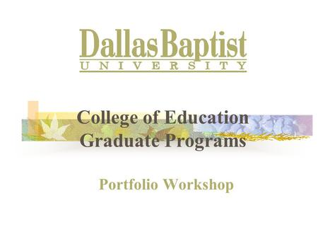 College of Education Graduate Programs Portfolio Workshop.
