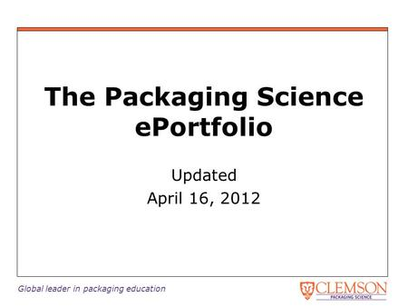 Global leader in packaging education Updated April 16, 2012 The Packaging Science ePortfolio.