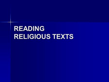 READING RELIGIOUS TEXTS. ASSUMPTIONS Religious texts are … Human artifacts Human artifacts Historical artifacts Historical artifacts Literary artifacts.