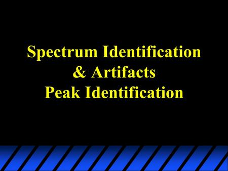 Spectrum Identification & Artifacts Peak Identification.