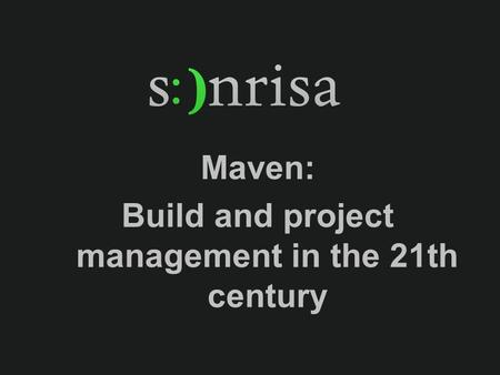 Maven: Build and project management in the 21th century.