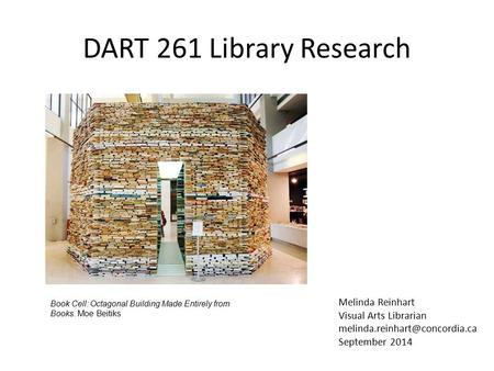 DART 261 Library Research Melinda Reinhart Visual Arts Librarian September 2014 Book Cell: Octagonal Building Made Entirely.