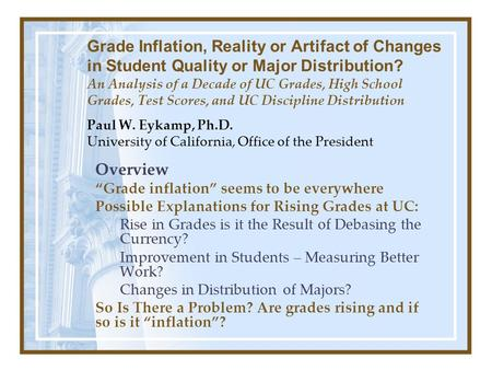 Grade Inflation, Reality or Artifact of Changes in Student Quality or Major Distribution? An Analysis of a Decade of UC Grades, High School Grades, Test.