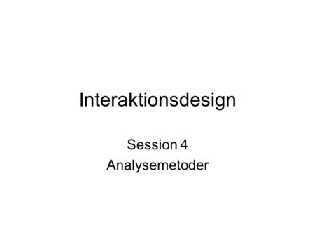 Interaktionsdesign Session 4 Analysemetoder. Work Models Describe work from the point of view of the one person interviewed The Flow model The Sequence.