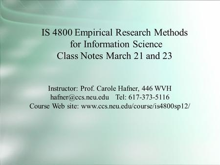 IS 4800 Empirical Research <strong>Methods</strong> for Information Science Class Notes March 21 and 23 Instructor: Prof. Carole Hafner, 446 WVH Tel: